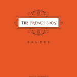 The French Cook: Sauces (Gibbes Smith, March 1, 2013) by Holly Herrick
