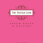 The French Cook: Cream Puffs & Eclairs