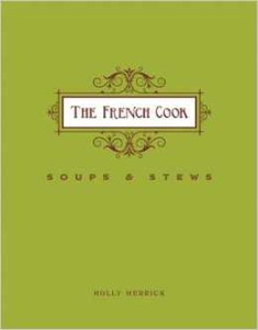 My very newest book baby, The French Cook: Soups & Stews is in bookstores now.