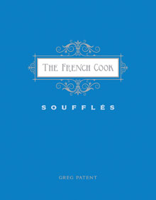 The French Cook-Souffles by Greg Patent. Photography by Kelly Gorham.