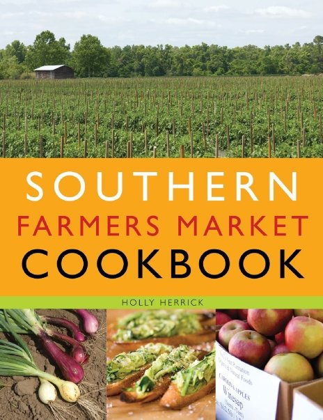 Southern Farmers Market Cookbook. Photos by Rick McKee.